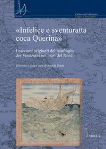 Copertina di '«Infeliçe e sventuratta coca Querina». I racconti originali del naufragio dei Veneziani nei mari del Nord'