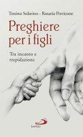 Preghiere per i figli - Antonino Solarino, Rosaria Perricone