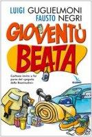 """Gioventù beata. Garbato invito a far parte del """"popolo delle Beatitudini"""" - Guglielmoni Luigi, Negri Fausto"""