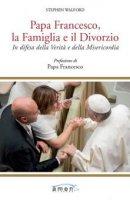 Papa Francesco, la famiglia e il divorzio - Stephen Walford
