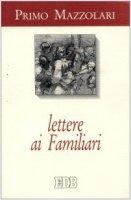 Lettere ai familiari - Mazzolari Primo
