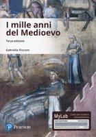 I mille anni del Medioevo. Ediz. Mylab. Con Contenuto digitale per download e accesso on line - Piccinni Gabriella