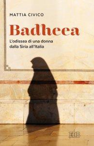 Copertina di 'Badheea. L'odissea di una donna dalla Siria all'Italia.'