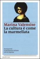 La cultura è come la marmellata. Promuovere il patrimonio italiano con le imprese - Valensise Marina