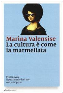 Copertina di 'La cultura è come la marmellata. Promuovere il patrimonio italiano con le imprese'