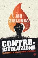 Contro-rivoluzione. La sfida all'Europa liberale - Zielonka Jan