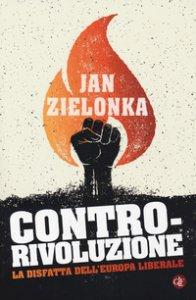 Copertina di 'Contro-rivoluzione. La sfida all'Europa liberale'