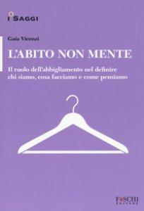 Copertina di 'L' abito non mente. Il ruolo dell abbigliamento nel definire chi siamo, cosa facciamo e come pensiamo'