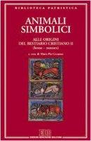 Animali simbolici. Alle origini del Bestiario cristiano (Leone-Zanzara) vol.2