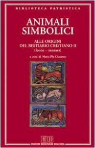 Copertina di 'Animali simbolici. Alle origini del Bestiario cristiano (Leone-Zanzara) vol.2'