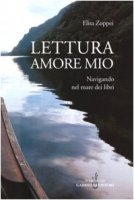 Lettura amore mio. Navigando nel mare dei libri - Zoppei Elisa