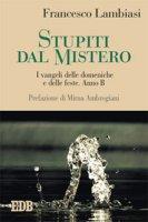 Stupiti dal Mistero. I vangeli delle domeniche e delle feste - Francesco Lambiasi