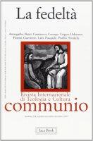 La fedeltà. Communio n. 214  ottobre - dicembre 2007 - AA.VV.