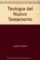Teologia del Nuovo Testamento - Gnilka Joachim
