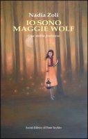 Io sono Maggie Wolf. Una storia forlivese - Zoli Nadia