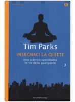 Insegnaci la quiete - Tim Parks