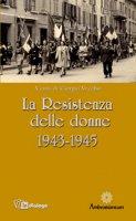 La Resistenza delle donne. 1943-1945 - Vecchio Giorgio, Salvini Elisabetta, Bianchi Iacono Carla