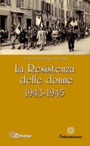 Copertina di 'La Resistenza delle donne. 1943-1945'