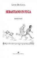 Sebastiano in fuga - De Luca Livio