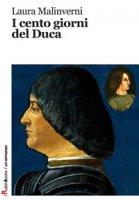 I cento giorni del duca - Malinverni Laura