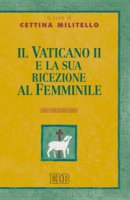 Il Vaticano II e la sua ricezione al femminile - Militello Cettina
