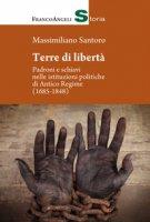 Terre di libertà. Padroni e schiavi nelle istituzioni politiche di Antico Regime (1685-1848) - Santoro Massimiliano