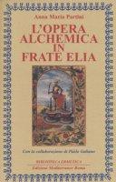 L' opera alchemica in frate Elia - Partini Anna Maria, Galiano Paolo