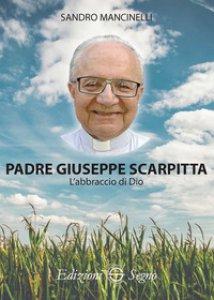 Copertina di 'Padre Giuseppe Scarpitta. L'abbraccio di Dio'