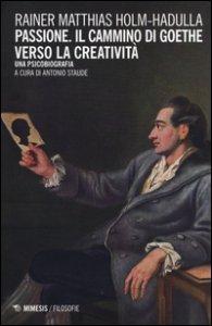 Copertina di 'Passione, il cammino di Goethe verso la creatività. Una psicobiografia'