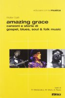 Amazing grace. Canzoni e storie di gospel, blues, soul & folk music - Walter Gatti
