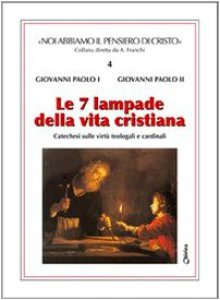 Copertina di 'Le sette lampade della vita cristiana. Catechesi sulle virtù teologali e cardinali'