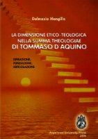 """dimensione etico-teologica nella """"Summa Theologiae"""" di Tommaso d'Aquino. Ispirazione, fondazione, articolazione (La) - Dalmazio Mongillo"""