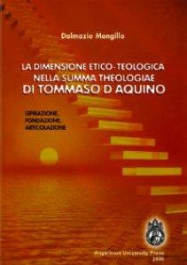 """Copertina di 'dimensione etico-teologica nella """"Summa Theologiae"""" di Tommaso d'Aquino. Ispirazione, fondazione, articolazione (La)'"""