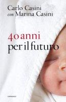 40 anni per il futuro - Carlo Casini, Marina Casini