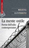 La mente ostile. Forme dell'odio contemporaneo - Milena Santerini