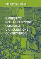 Prestito nella tradizione cristiana: una questione controversa. (Il) - Massimo Amelio
