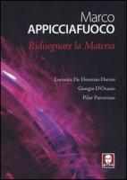 Marco Appicciafuoco. Ridisegnare la materia. Ediz. bilingue - De Domizio Durini Lucrezia, D'Orazio Giorgio, Parcerisas Pilar