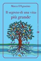 Il segreto di una vita più grande - D'Agostino Marco