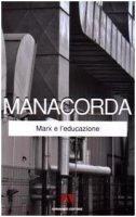 Marx e l'educazione - Manacorda M. Alighiero