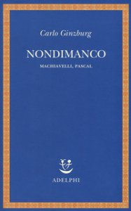 Copertina di 'Nondimanco. Machiavelli, Pascal'