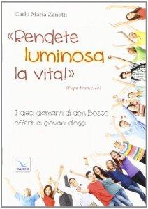 Copertina di 'Rendete luminosa la vita! I dieci diamanti di don Bosco offerti ai giovani d'oggi'