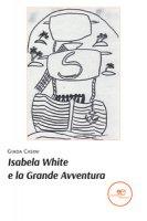 Isabela White e la grande avventura - Casini Giada