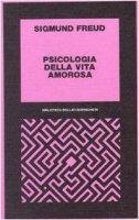 Psicologia della vita amorosa - Freud Sigmund