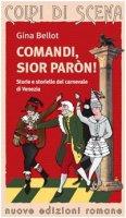 Comandi, sior paron! Storie e storielle del carnevale di Venezia - Bellot Gina