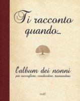 Ti racconto quando... L'album dei nonni per raccogliere, condividere, tramandare - De Luca Emma