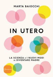 Copertina di 'In utero. La scienza e i nuovi modi di diventare madre'