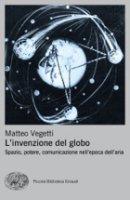 L'invenzione del globo - Matteo Vegetti