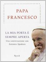 La mia porta è sempre aperta - Francesco (Jorge Mario Bergoglio), Antonio Spadaro