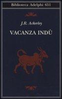 Vacanza indù - Ackerley J. R.