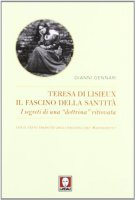Teresa di Lisieux: il fascino della santità - Gennari Gianni
